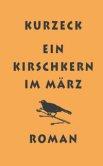 Kurzeck. Ein Kirschkern im März.<br> Quelle: Stroemfeld Verlag Frankfurt a. M.