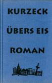 Kurzeck. Übers Eis.<br /> Quelle: Stroemfeld Verlag Frankfurt a. M.