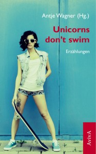 Antje Wagner (Hg.). Unicorns don't swim. Erzählungen.